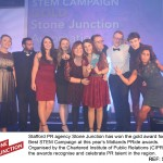 Stafford PR agency Stone Junction has won the gold award for Best STEM Campaign at this year's Midlands PRide awards. Orgainised by the Chartered Institute of Public Relations (CIPR), the awards recognise and celebrate PR talent in the region.